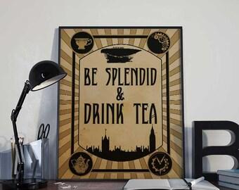 Steampunk Art Print Poster - Be Splendid & Drink Tea - PRINTABLE 8x10 inches - Wall Decor, Inspirational Printable, Home Decor, Gift