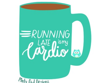 Running Late Is My Cardio SVG - Funny Cardio Quote - Work Out - Fitness - Cricut - Silhouette - Instant Download