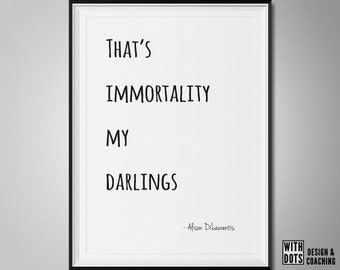 That's Immortality My Darlings - Alison DiLaurentis Quote - Pretty Little Liars - Instant Download - A3 - Season 7 PLL