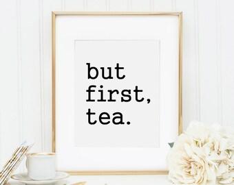 But First Tea, Tea Print, But First Tea Print, Tea Artwork, Tea Quote, Tea Wall Decor, Tea Print, But First Coffee, Kitchen Art, Printable