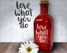 Love What You Do | 17oz Laser Etched Recycled Spanish Red Glass Bottle or Vase