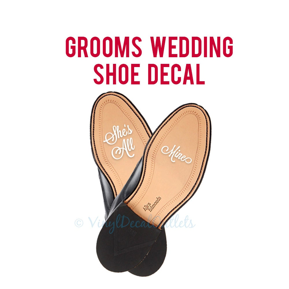 Wedding Shoe Decal Grooms Shoe Sticker Shes All Mine