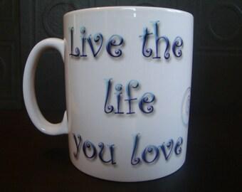 Live the Life you Love Mug affirmation mug 10oz ceramic mug uk