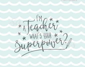 Teach SVG Teacher SVG What's your Superpower?  Cricut Explore & More. Cut or Print. Inspire Teacher Instructor School Graduate Gift SVG