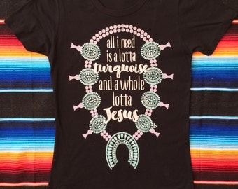 All I need is a lotta turquoise and a whole lotta Jesus / squash blossom graphic tee / black cotton t-shirt