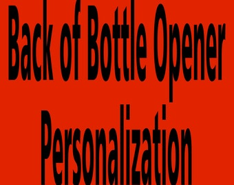 Personalize the back of any of Our bottle openers up to 40 characters including spaces