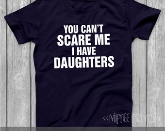 Husband Gift Fathers Day Gift Father Gift Father's Day Gift You Can't Scare Me Brother Gift Boyfriend Gift Dad Gift Uncle Gift New Dad Gift