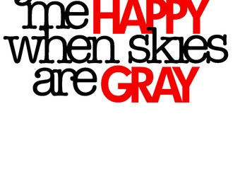 You make me Happy when skies are Gray Vinyl Decal