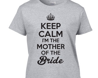 Mother of the Bride / Mother of the Bride Shirt / Keep Calm I'm the Mother of the Bride T-Shirt / 498