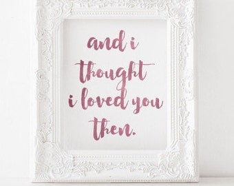 I thought I loved you then Printable, I thought I loved you then print, Wedding song print, wedding print, wedding printable, anniversary