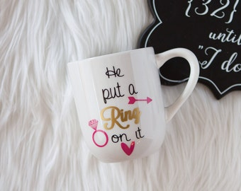 He Put A Ring On It Coffee Mug, Option to Personalize, Engagement Gift for her