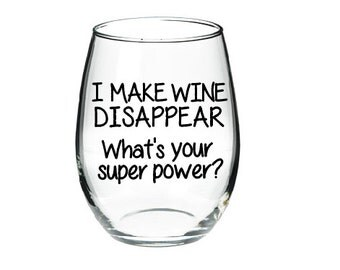 I Make Wine Disappear- What's Your Superpower- Funny Wine Glass- Funny Quote- Stemless Wine Glass- Christmas Gift-Holiday Gift-Birthday Gift