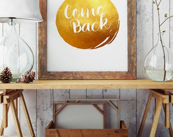 Come Back - Inspirational Poster - Motivational Words - Creative Quote - Gold Print for your Wall