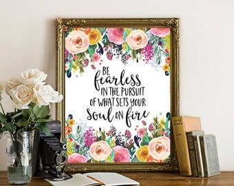 Printable Art Motivational Art Inspirational Printable Quote Art Floral Digital Be fearless in the pursuit of what sets your soul on fire
