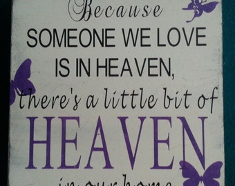 Because Someone We Love is in Heaven< There's a Little Bit of Heaven in Our Home