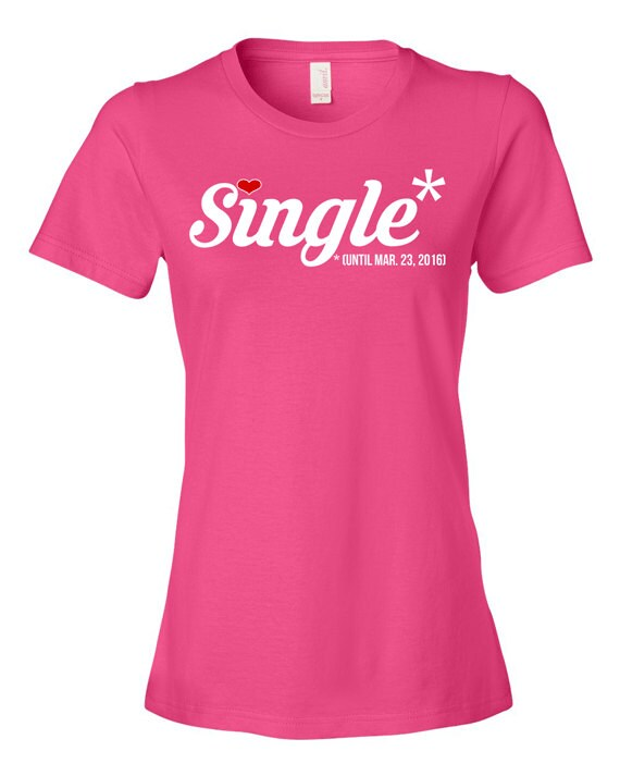 single any date custom tshirt bachelorette party shirt funny