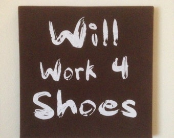 """Canvas Wall Art - """"Will Work 4 Shoes"""""""