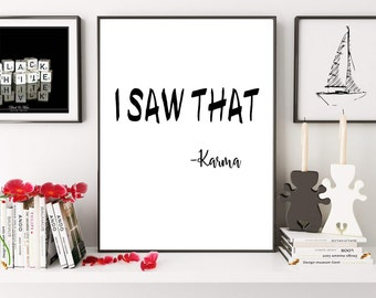 I Saw That, Karma, Motivational Print, Funny Quote, Modern Room Decor, Typography Print, Digital Print, Motivational Poster, Printable Quote