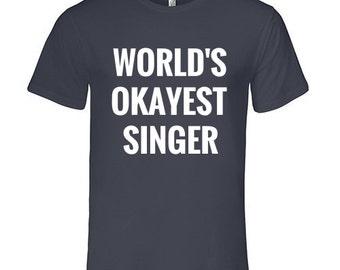 World's Okayest Singer T-Shirt, Worlds Okayest Singer Funny T Shirt, Singer T-Shirt, Best Singer Ever, Worlds Best Singer, Quality T-Shirt
