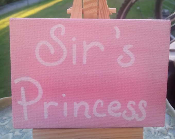 Sir's Princess 3.5 x 2.5 hand painted and hand lettered sign, daddy kink, owner,  slave, owned