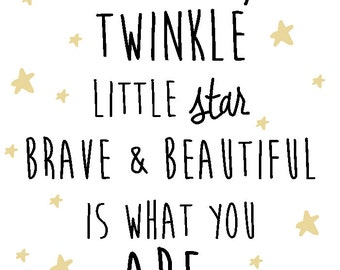 Twinkle Twinkle little star, brave and beautiful is what you are- Nursery Room  DIGITAL COPY