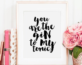 PRINTABLE Art, You Are The Gin To My Tonic, Funny Print,Gift For