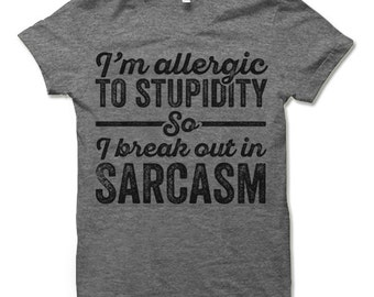 I'm Allergic To Stupidity So I Break Out In Sarcasm. Funny Sarcastic T-Shirt.