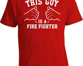 This Guy Is A Fire Fighter Gifts For Him Fireman Shirt Firefighter T Shirts Firefighter Clothing Apparel Profession TShirt Mens Tee TGW-08