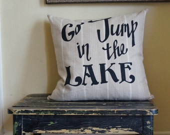 Go Jump in the Lake  - lake house - family night night - camping- custom quote pillow