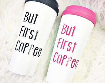 But First Coffee Travel Mug / Travel Coffee Mug / Personalized Coffee Mug / Coffee Tumbler / Travel Mug / Travel Tumbler / Coffee Gift