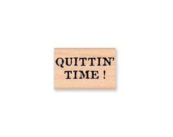 QUITTIN' TIME~Rubber Stamp~Retirement~New Job~Job Change~wood mounted rubber stamp~Mountainside Crafts (35-62)