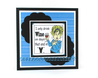 Friendship card, just because, I love wine, sarcastic cards, snarky cards, funny cards