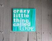 Crazy Little Thing Called Love- Acrylic on Canvas, Aqua Green Art, Quote Art, Romantic Art, Love Art, Word Art, Valentine Art