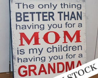 MOM/GRANDMA Sign/The Only Thing Better Than Having You For A Mom/Great Gift/Red/White/Blue/Americana/Ready to Ship
