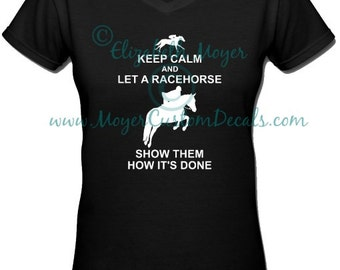 OTTB Jumping Keep Calm and Let a Racehorse Tee Shirt Tshirt - YOU Choose Colors! Off Track Thoroughbred