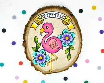 what the flock? / original cute retro kitsch painting on wood slice / flamingo funny sassy