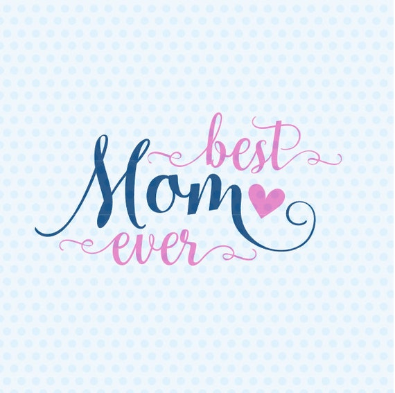 Best Mum In The World Quotes: Best Mom Ever SVG Mother's Day SVG Mother SVG Mom Svg