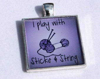 Knitting Jewelry - I Play With Sticks and String Square Resin Pendant, Knitting Pendant