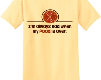 Sad When Food is Over Funny Novelty T-Shirt Z13797