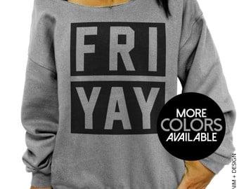 FRIYAY - Shoulder Slouchy Oversized Sweatshirt - Friday Sweatshirt - Casual Friday Sweatshirt - More Colors Available