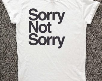 Sorry Not Sorry tshirt, sorry shirt, happiness t shirt, feeling good, teen boy, teen girl, birthday gift.