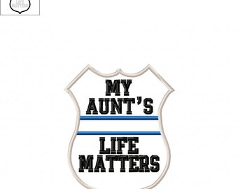 My Aunt's Life Matters - Police - Badge Applique  2 sizes -  DIGITAL Embroidery DESIGN