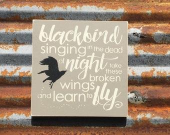 Blackbird singing in the dead of night -Handmade Wood Sign