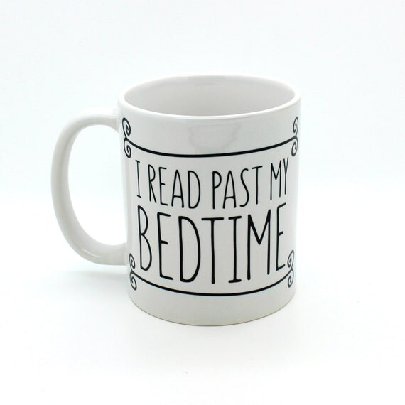I read past my bedtime funny mug, gifts for him, meme mug, unique mug, office mug, housewarming gift, gifts for her 4P111A