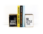 So many books, so little time, black and white typography wood art bookends