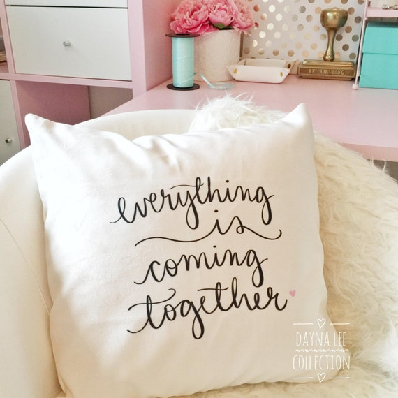 "Everything is coming together - 18"" handwritten pillow cover"