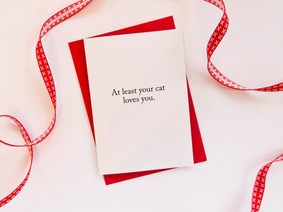 At Least your Cat Loves You - Valentine's Day Card