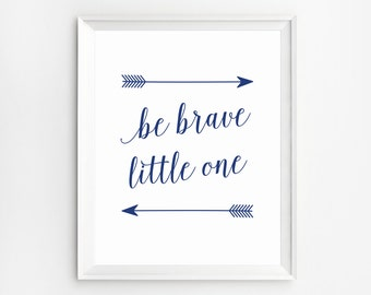 Be Brave Little One, Nursery Print, Be Brave Poster, Arrows Wall Art, Nursery Wall Art, Printable, Navy, Nursery Be Brave Little One Print