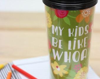 Plastic Coffee Mug, Kids Be Like, Coffee Mug, Travel Tumbler, Travel Coffee Cup, Mother's Day Gifts, Funny Gifts for Mom, Travel Mug