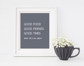 Good Food, Good Friends, Good Times Print; What Life is All About; digital print; Instant Download